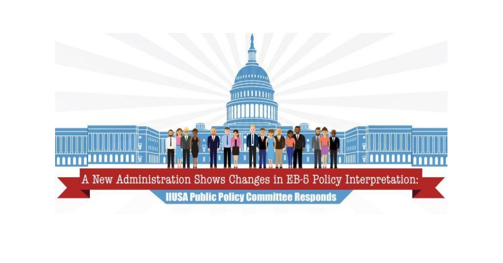 """A New Administration Shows Changes in EB-5 Policy Interpretation: IIUSA Public Policy Committee Responds"""