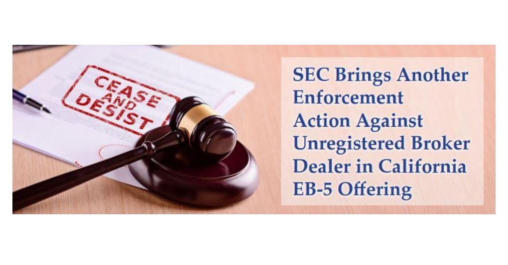 """SEC Brings Another Enforcement Action Against Unregistered Broker Dealer in California EB-5 Offering"""