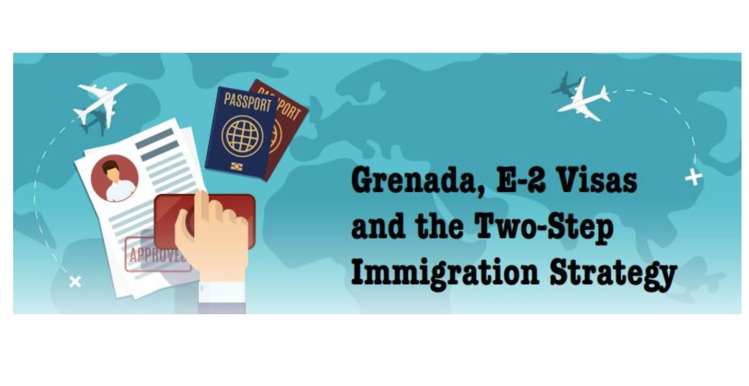"""""""Grenada, E-2 Visas and the Two-Step Immigration Strategy"""""""