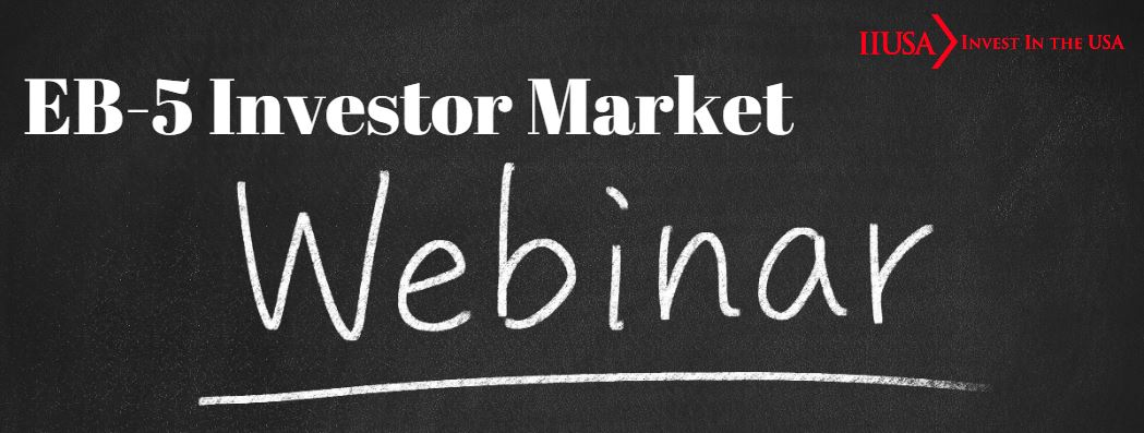 Sponsorships Now Available for the IIUSA EB-5 Investor Market Webinar Series