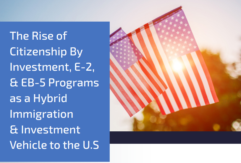RCBJ Perspectives: The Rise of Citizenship By Investment, E-2, & EB-5 Programs as a Hybrid Immigration & Investment Vehicle to the U.S.